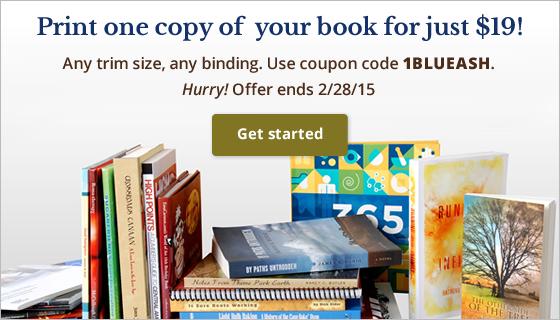 Print 1 copy of your book for just $19! Any trim size, any binding. Use coupon code 1BLUEASH