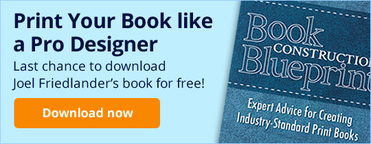 Print Your Book like a Pro Designer. Last chance to download Joel Friedlander's book for free!