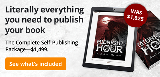 Literally everything you need to publish your book The Complete Self-Publishing Package—$1,499.