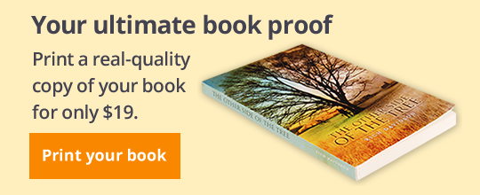 Your ultimate book proof Print a real-quality copy of your book for only $19.