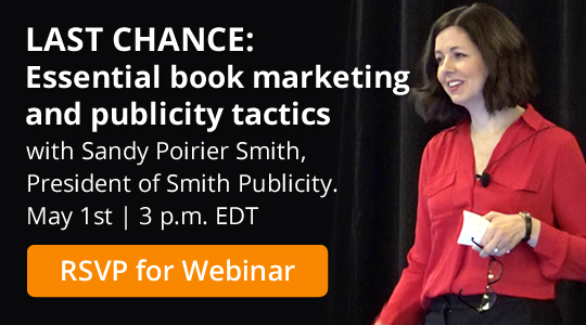 LAST CHANCE: Essential book marketing and publicity tactics with Sandy Poirier Smith, President of Smith Publicity. May 1st | 3 p.m. EDT
