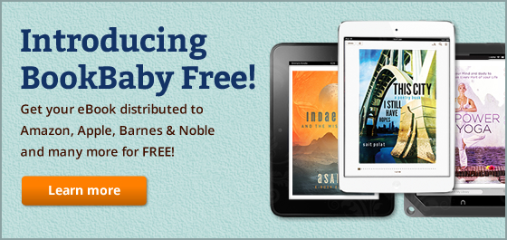 BookBaby is now Free! Get your eBook distributed to Amazon, Apple, Barnes & Noble and many more for FREE!