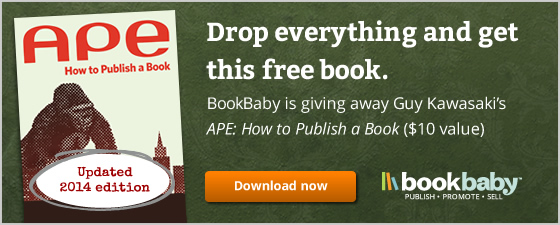 "BookBaby is giving away Guy Kawasaki's ""APE: How to Publish a Book"". Offer only good through July! (a $10 value!)"