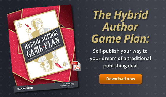 The Hybrid Author Game Plan: Self-publish your way to your dream of a traditional publishing deal