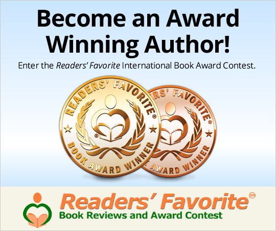 Become an Award Winning Author! Enter the Readers' Favorite International Book Award Contest.