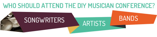 Who should attend the DIY Musician Conference? Songwriters-Artists-Bands
