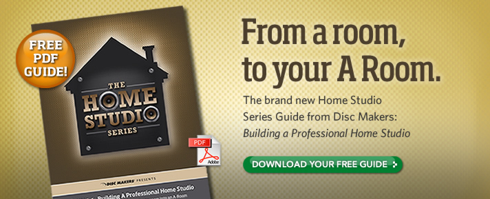 From a room, to your A Room. The brand new Home Studio Series Guide from Disc Makers: Building a Professional Home Studio