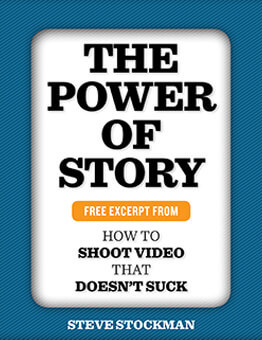 The Power of Story — How to Shoot Video that Doesn't Suck